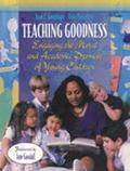 Teaching Goodness Engaging the Moral and Academic Promise of Young Children