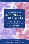 Perspectives on Elementary Education A Casebook for Critically Analyzing Issues of Diversity