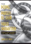 People And Process Of Film And Video Production From Low Budget To High Budget