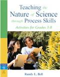 Teaching the Nature of Science Through Process Skills Activities for Grades 3-8