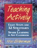 Teaching Actively Eight Steps And 32 Strategies To Spark Learning in Any Classroom