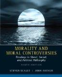 Morality and Moral Controversies: Readings in Moral, Social and Political Philosophy (9th Ed...