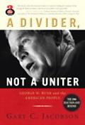 Divider, Not a Uniter George W. Bush and the American People, the 2006 Election and Beyond
