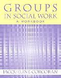 Groups in Social Work: A Workbook