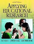 Applying Educational Research: How to Read, Do, and Use Research to Solve Problems of Practi...