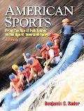 American Sports: From the Age of Folk Games to the Age of Televised Sports (6th Edition)