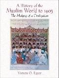 History of the Muslim World To 1405 : The Making of A Civilization- (Value Pack W/MySearchLab)