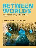 Between Worlds: A Reader Rhetoric and Handbook