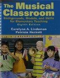 The Musical Classroom: Backgrounds, Models, and Skills for Elementary Teaching with CD (8th ...