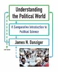 Understanding the Political World: A Comparative Introduction to Political Science (10th Edi...
