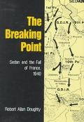 Breaking Point Sedan and the Fall of France, 1940