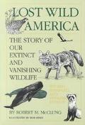 Lost Wild America: The Story of Our Extinct and Vanishing Wildlife - Robert M. McClung - Har...