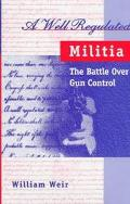 Well Regulated Militia The Battle over Gun Control