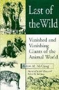 Last of the Wild: Vanished and Vanishing Giants of the Animal World - Robert M. McClung - Ha...
