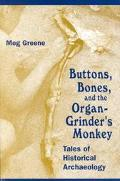 Buttons, Bones, and the Organ Grinder's Monkey Tales of Historical Archaeology