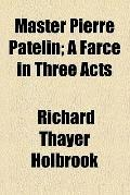 Master Pierre Patelin; A Farce in Three Acts