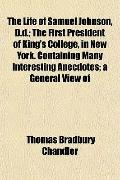 The Life of Samuel Johnson, D.d.; The First President of King's College, in New York. Contai...