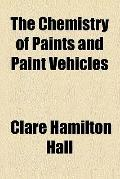 The Chemistry of Paints and Paint Vehicles