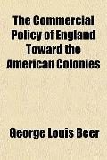The Commercial Policy of England Toward the American Colonies