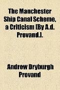The Manchester ship canal scheme, a criticism [by A.D. Provand.].