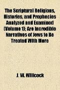 The Scriptural Religions, Histories, and Prophecies Analyzed and Examined