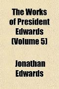 The Works of President Edwards (Volume 5)