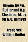 Europe, by F.W. Rudler and G.G. Chisholm, ed. by sir A. C. Ramsay