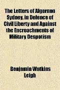 The Letters of Algernon Sydney, in Defence of Civil Liberty and Against the Encroachments of...