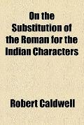 On the Substitution of the Roman for the Indian Characters