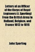 Letters of an Officer of the Corps of Royal Engineers from the British Army in Holland, Belg...