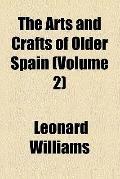The arts and crafts of older Spain (v. 2)