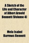 A Sketch of the Life and Character of Albert Arnold Bennett, D.d...