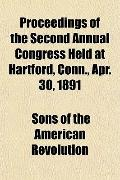 Proceedings of the Second Annual Congress Held at Hartford, Conn., Apr. 30, 1891