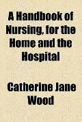 Handbook of Nursing for the Home and the Hospital