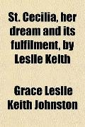St Cecilia, Her Dream and Its Fulfilment, by Leslie Keith