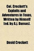 Col. Crockett's Exploits and Adventures in Texas, Written by Himself [ed. by A.j. Dumas].