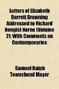 Letters of Elizabeth Barrett Browning Addressed to Richard Hengist Horne (Volume 2); With Co...