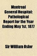 Montreal General Hospital; Pathological Report for the Year Ending May 1st, 1877