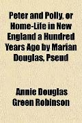 Peter and Polly, or Home-Life in New England a Hundred Years Ago by Marian Douglas, Pseud