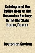 Catalogue of the collections of the Bostonian Society
