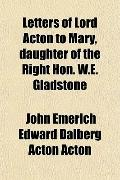 Letters of Lord Acton to Mary, Daughter of the Right Hon W E Gladstone