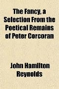 The Fancy, a Selection From the Poetical Remains of Peter Corcoran