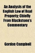 An Analysis of the English Law of Real Property; Chiefly From Blackstone's Commentary