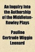 An Inquiry Into the Authorship of the Middleton-Rowley Plays