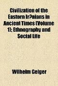 Civilization of the Eastern Ir?nians in Ancient Times (1885)