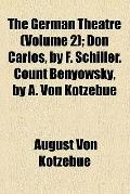 The German Theatre; Don Carlos, by F. Schiller. Count Benyowsky, by A. Von Kotzebue