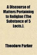 A Discourse of Matters Pertaining to Religion (The Substance of 5 Lects.).