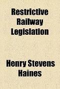 Restrictive Railway Legislation