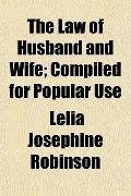 The Law of Husband and Wife; Compiled for Popular Use
