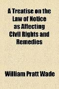 A Treatise on the Law of Notice as Affecting Civil Rights and Remedies (1886)